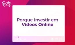 Porque investir em vídeos online
